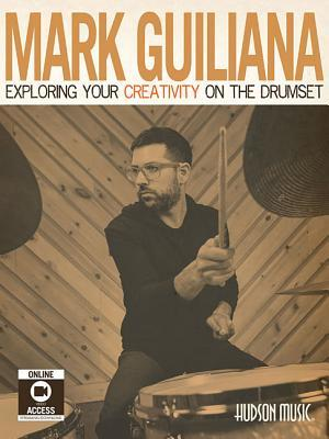 Mark Guiliana - Exploring Your Creativity on the Drumset by Mark Guiliana