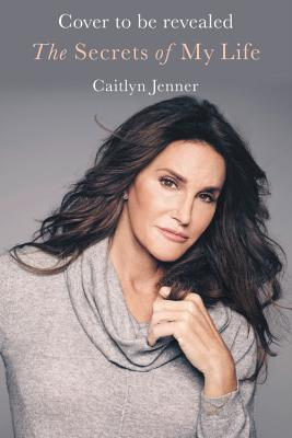 Ebook The Secrets of My Life: A History by Caitlyn Jenner PDF!