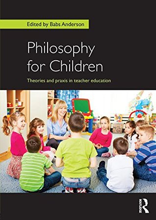 Philosophy for Children: Theories and praxis in teacher education
