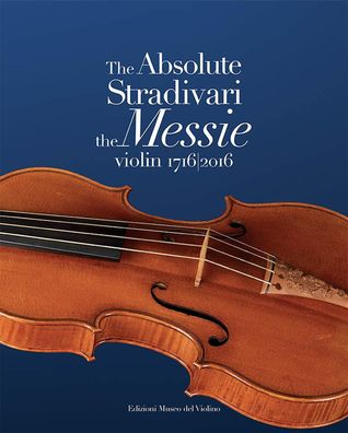 The Absolute Stradivari. The Messie violin 1716-2016