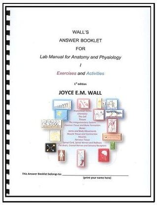 Wall's Answer Booklet for Lab Manual for Anatomy and Physiology I-Exercises and Activities (1st edition)
