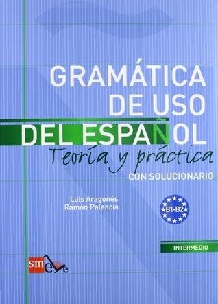 Gramática de uso del español B1-B2: Teoría y práctica con solucionario