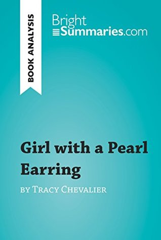 Girl with a Pearl Earring by Tracy Chevalier (Book Analysis): Detailed Summary, Analysis and Reading Guide (BrightSummaries.com)