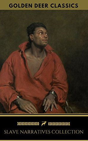 Slave Narratives Collection: Twelve Years A Slave, Narrative of the Life of Frederick Douglass, Narrative of Sojourner Truth: A Northern Slave...