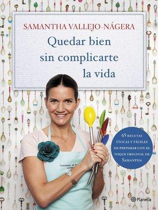 Quedar bien sin complicarte la vida par Samantha Vallejo-Nágera