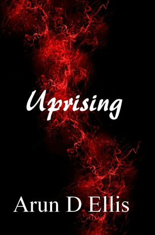 Uprising by Arun D. Ellis