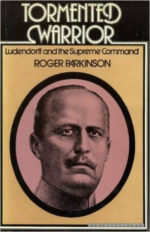 Tormented Warrior: Ludendorff and the Supreme Command