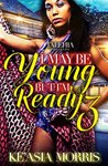 I May Be Young But I'm Ready 3 by Ke'asia Morris