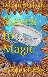 Slaves to Magic: ...