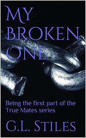 My Broken One (True Mates, #1)