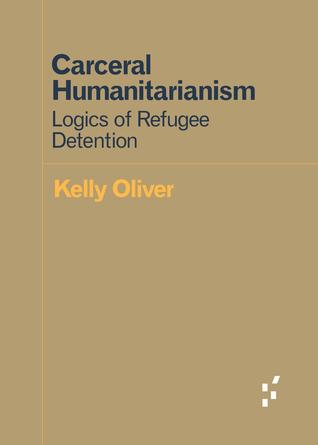 Carceral Humanitarianism: Logics of Refugee Detention