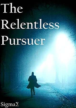The Relentless Pursuer: A riveting life changing short story in verse