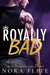 Royally Bad (Bad Boy Royals #1) by Nora Flite