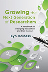 Growing the Next Generation of Researchers: A Handbook for Emerging Researchers and Their Mentors