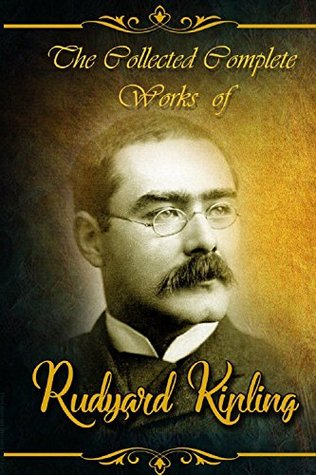 The Collected Complete Works of Rudyard Kipling (Huge Collection Including The Jungle Book, The Second Jungle Book, Indian Tales, Captains Courageous, The Phantom Rickshaw, Just So Stories, And More)