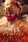 His Princess (The Princess, #1)