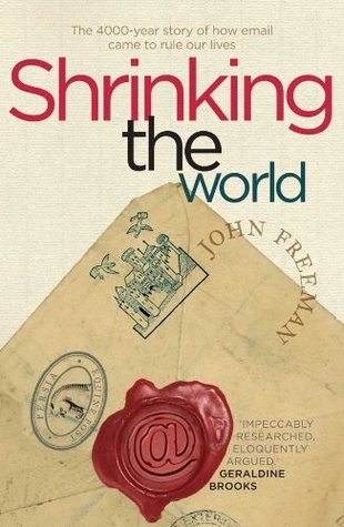 Shrinking the World: The 4,000 Year Story of How Email Came to Rule Our Lives