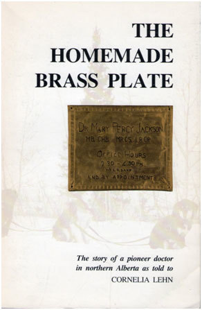 The Homemade Brass Plate: The Story of a Pioneer Doctor in Northern Alberta
