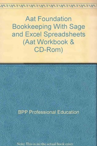AAT Foundation Bookkeeping with Sage and Excel Spreadsheets 2004: Workbook (Aat Workbook & CD-Rom)