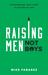 Raising Men, Not Boys by Mike Fabarez