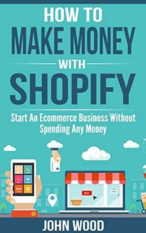 How To Make Money With Shopify: Start An Ecommerce Business Without Spending Any Money