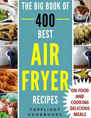 AIR FRYER RECIPES: AIR FRYER COOKBOOK: 400 BEST RECIPES TO FRY, GRILL, ROAST AND BAKE (paleo, clean eating, healthy meals, air fryer recipes cookbook, cooking for two, vegan, Instant meal, pot )