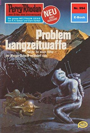 "Perry Rhodan 994: Problem Langzeitwaffe (Heftroman): Perry Rhodan-Zyklus ""Die kosmischen Burgen"""