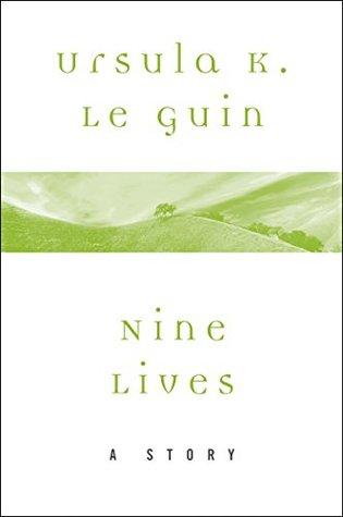 Nine Lives by Ursula K. Le Guin