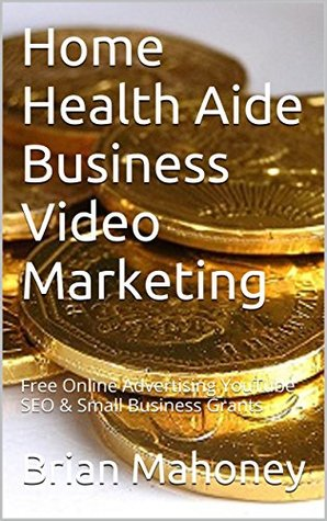 Home Health Aide Business Video Marketing: Free Online Advertising YouTube SEO & Small Business Grants