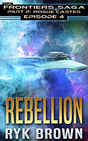 Rebellion (The Frontiers Saga - Part 2: Rogue Castes, #4)