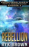 Rebellion (The Frontiers Saga: Part 2: Rogue Castes, #4)