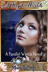 A Key to Worlds: A Parallel Worlds Novel