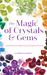 The Magic of Crystals and Gems by Cerridwen Greenleaf
