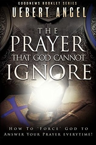THE PRAYER THAT GOD CANNOT IGNORE: HOW TO 'FORCE' GOD TO
