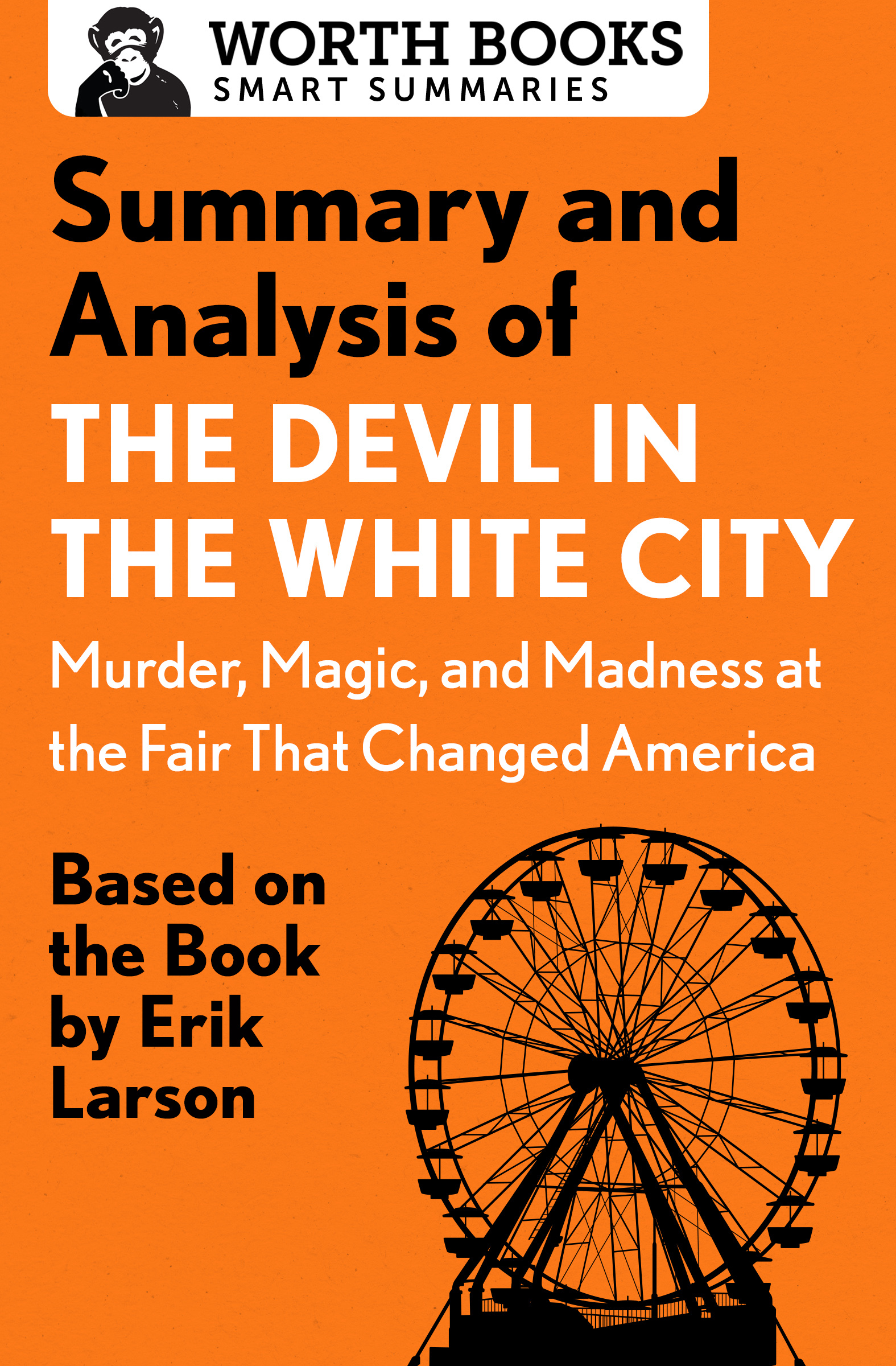 Summary and Analysis of The Devil in the White City: Murder, Magic, and Madness at the Fair That Changed America: Based on the Book by Erik Larson