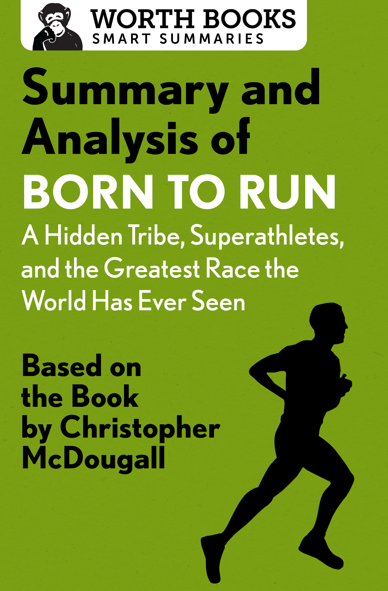 Summary and Analysis of Born to Run: A Hidden Tribe, Superathletes, and the Greatest Race the World Has Never Seen: Based on the Book by Christopher McDougall