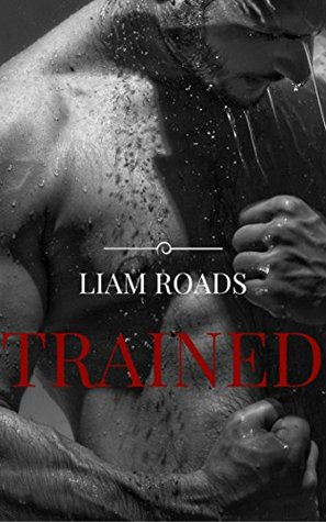 Trained: alpha-male romance by Liam Roads