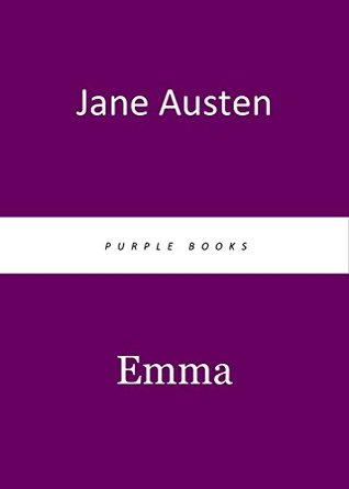 EMMA by Jane Austen author of Sense and Sensibility, Pride and Prejudice, Persuasion, Emma, Mansfield Park, Nothanger Abbey (Annotated)