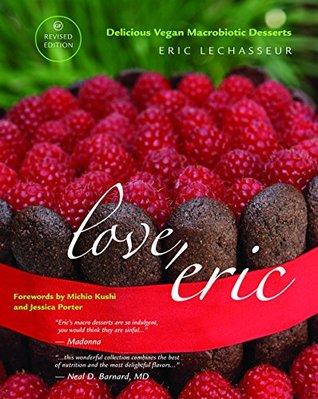 Love, Eric Revised Edition Delicious Vegan Macrobiotic Desserts