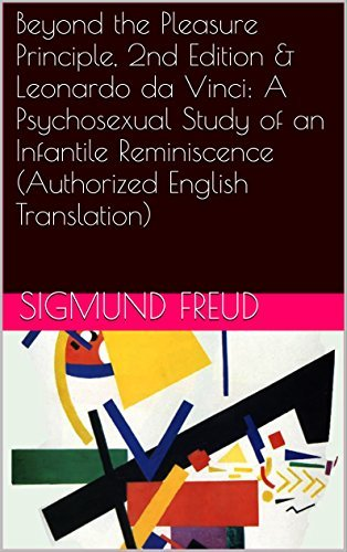 Beyond the Pleasure Principle, 2nd Edition & Leonardo da Vinci: A Psychosexual Study of an Infantile Reminiscence (Authorized English Translation) (Two Books With Active Table of Contents)