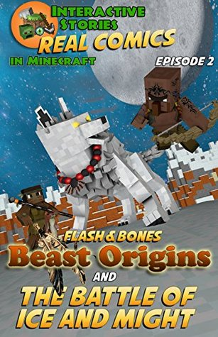 Minecraft Comics: Flash and Bones: Beast Origins - The Battle of Ice and Might (Real Comics in Minecraft - Beast Origins Book 2)