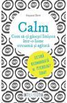 Calm. Cum să-ți găsești liniștea într-o lume stresanta și agitată