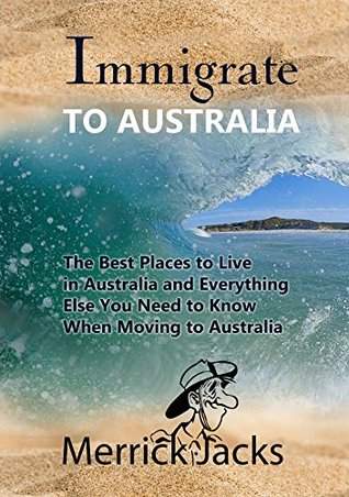 Immigrate to Australia: The Best Places to Live in Australia and Everything Else You Need to Know When Moving to Australia
