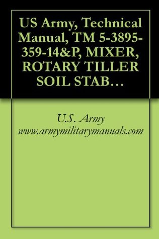 US Army, Technical Manual, TM 5-3895-359-14&P, MIXER, ROTARY TILLER SOIL STABILIZATION (REWORKS MODEL HDS- DIESEL ENGINE DRIVEN, (DED), (NSN 3895-01-141-0882), military manuals