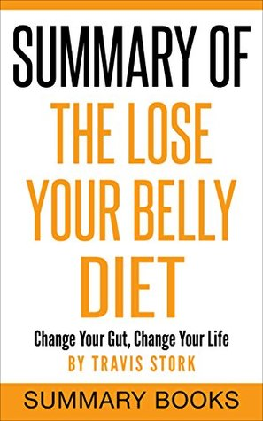 Summary Of The Lose Your Belly Diet: Change Your Gut, Change Your Life By Travis Stork