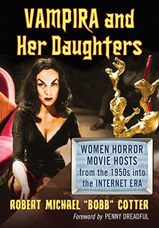 Vampira and Her Daughters: Women Horror Movie Hosts from the 1950s into the Internet Era