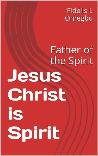 Jesus Christ is Spirit: Father of the Spirit