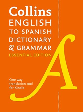 Collins English to Spanish Dictionary and Grammar (One-Way) Essential Edition : Two books in one