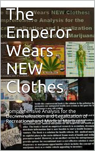 The Emperor Wears NEW Clothes: Comprehensive Analysis for the Decriminalization and Legalization of Recreational and Medical Marijuana