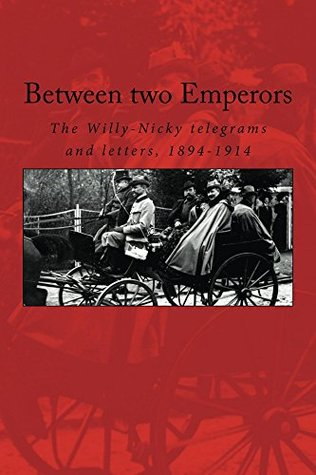 Between two Emperors: The Willy-Nicky telegrams and letters, 1894-1914